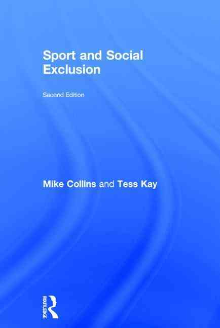 Sport and Social Exclusion By Collins, Mike/ Collins, Michael F./ Kay, Tess