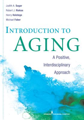 Introduction to Aging By Sugar, Judith/ Riekse, Robert, Ph.D./ Holstege, Henry/ Faber, Michael