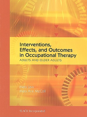Interventions, Effects, and Outcomes in Occupational Therapy By Law, Mary, Ph.D./ McColl, Mary Ann