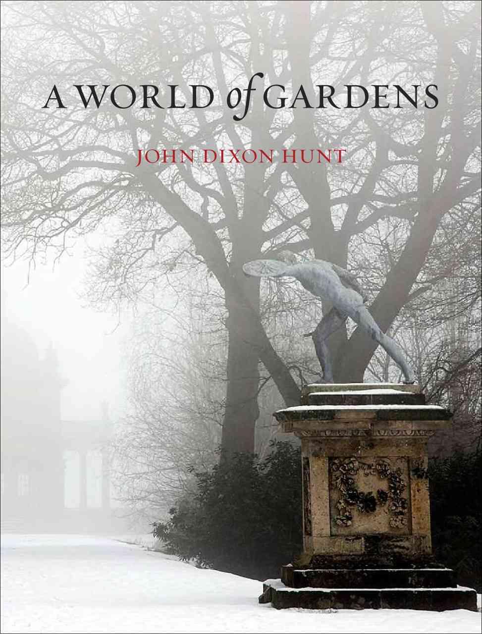 A World of Gardens By Hunt, John Dixon